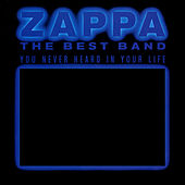 The Best Band You Never Heard In Your Life van Frank Zappa