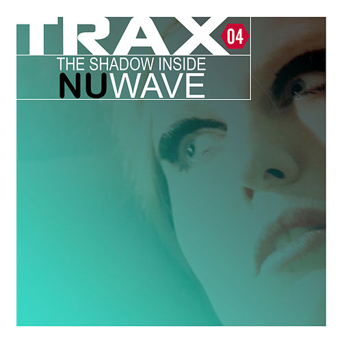 Trax 4 - The Shadow Inside NuWave by Various Artists