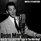 How Do You Like Your Eggs (Digitally Re-Mastered) van Dean Martin