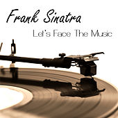 Let's Face The Music by Frank Sinatra
