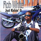 Just Kickin' It de Rob White