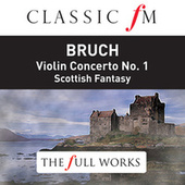 Bruch: Violin Concerto No.1, Scottish Fantasy (Classic FM: The Full Works) by Kyung Wha Chung