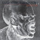 Cabeça Dinossauro Ao Vivo de Titãs