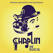 Chaplin: The Musical by Original Broadway Cast Recording