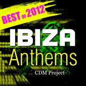Ibiza Anthems: Best of 2012 von CDM Project