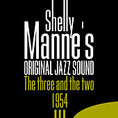 The Three and the Two - 1954 (Original Jazz Sound) by Shelly Manne