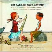 Un cadeau pour Sophie (Conte et chansons de Gilles Vigneault) de Various Artists