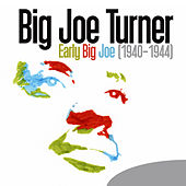 Early Big Joe (1940-1944) by Big Joe Turner