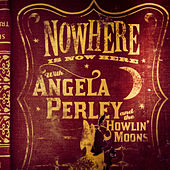Nowhere Is Now Here by Angela Perley