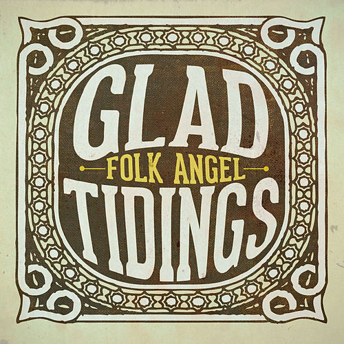 Glad Tidings - Christmas Songs Vol. 4 by Folk Angel