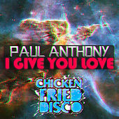 I Give You Love (Original Mix) by Paul Anthony