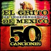 El Grito de Independencia de Mexico (50 Canciones) by Various Artists