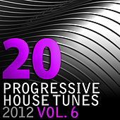 20 Progressive House Tunes 2012, Vol. 6 by Various Artists