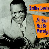 I Shall Not Be Moved de Smiley Lewis