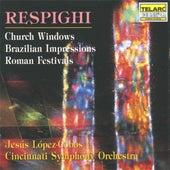 Respighi: Church Windows, Brazilian Impressions & Roman Festivals von Jesus Lopez-Cobos