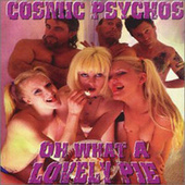 Oh What A Lovely Pie by Cosmic Psychos