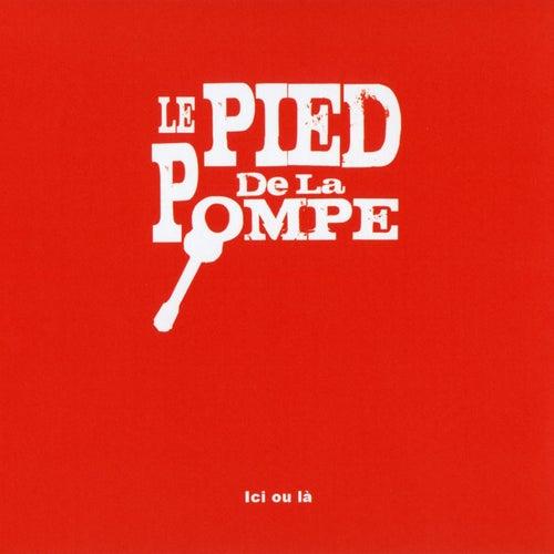 Ici ou là de Le Pied De La Pompe