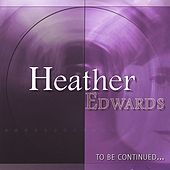 To Be Continued... by Heather Edwards