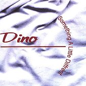 Something A Little Different by Dino