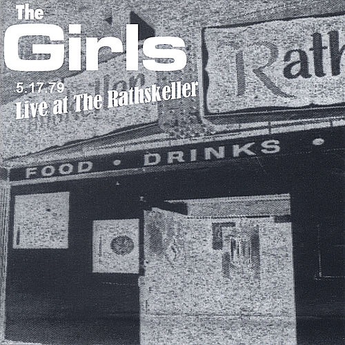 Live At the Rathskeller 5.17.1979 by The Girls