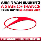 A State Of Trance Radio Top 20 - December 2012 (Including Classic Bonus Track) by Various Artists