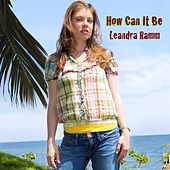 How Can It Be by Leandra Ramm