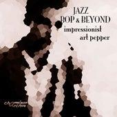 Jazz - Bop & Beyond - Impressionist - Art Pepper by Art Pepper