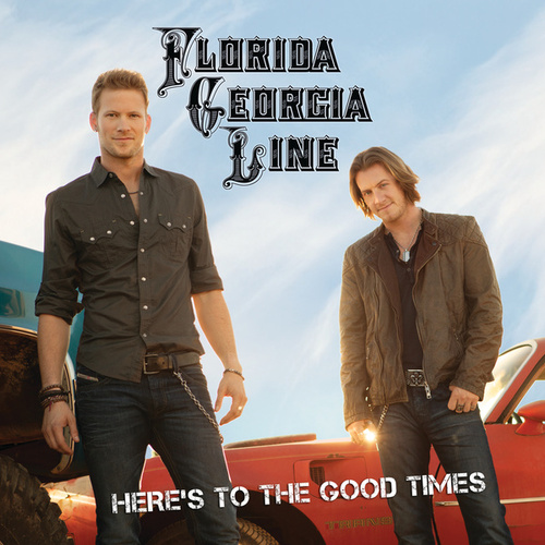 Here's To The Good Times by Florida Georgia Line