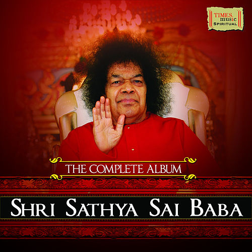 The Complete Album - Shri Sathya Sai Baba by Various Artists