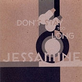 Don't Stay Too Long by Jessamine