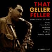 That Geller Feller. Herb Geller and His Sextet by Herb Geller