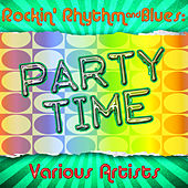 Rockin' Rhythm & Blues: Party Time by Various Artists