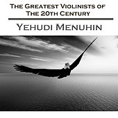 The Greatest Violinists Of The 20th Century - Yehudi Menuhin de Various Artists