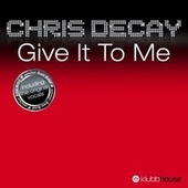 Give It To Me by Chris Decay