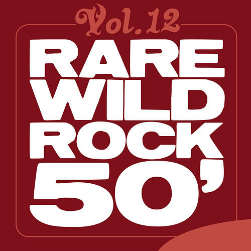 Rare Wild Rock 50', Vol. 12 by Various Artists