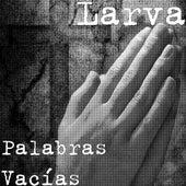 Palabras Vacías by Larva