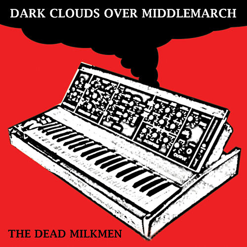 Dark Clouds Gather Over Middlemarch by The Dead Milkmen