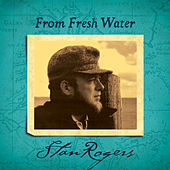 From Fresh Water (Remastered) by Stan Rogers