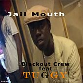 Jail Mouth (feat. Tuggy) by The Blackout Crew
