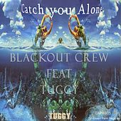 Catch You Alone (feat. Tuggy) by The Blackout Crew