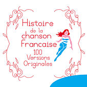 Histoire de la chanson francaise - 100 versions originales de Various Artists