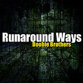 Runaround Ways von The Doobie Brothers