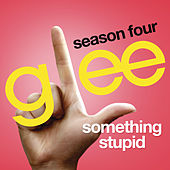 Somethin' Stupid (Glee Cast Version) by Glee Cast