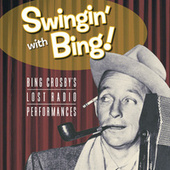 Swingin' With Bing: Bing Crosby's Lost Radio Performances by Bing Crosby