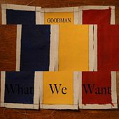 What We Want by Goodman