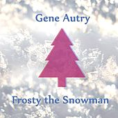 Frosty the Snowman by Gene Autry