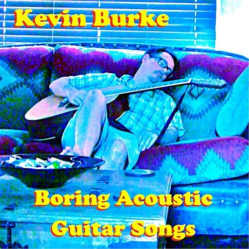 Boring Acoustic Guitar Songs by Kevin Burke
