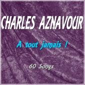 A tout jamais ! (60 Songs) de Charles Aznavour