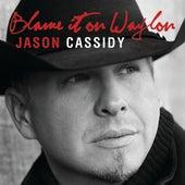 Blame It On Waylon by Jason Cassidy