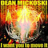 I Want You To Move It by Dean Mickoski
